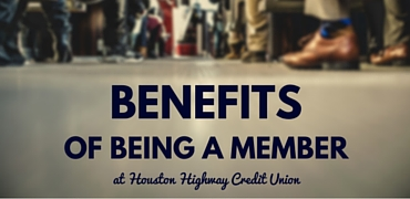 Benefits Of Being A Member At Houston Highway Credit Union