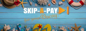Skip-A-Pay for your Vacay!